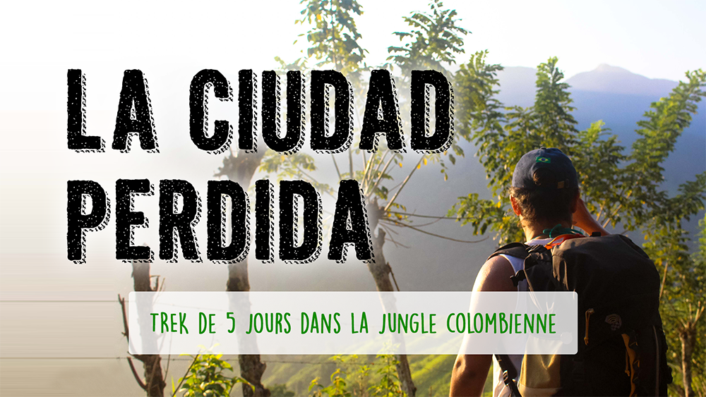 Défi 07 : La Ciudad Perdida– Trek de 5 jours dans la jungle colombienne