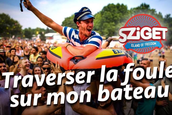 [DEFI] Traverser la foule du Sziget Festival sur mon bateau