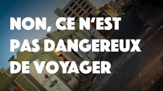 Non, ce n'est pas dangereux de voyager