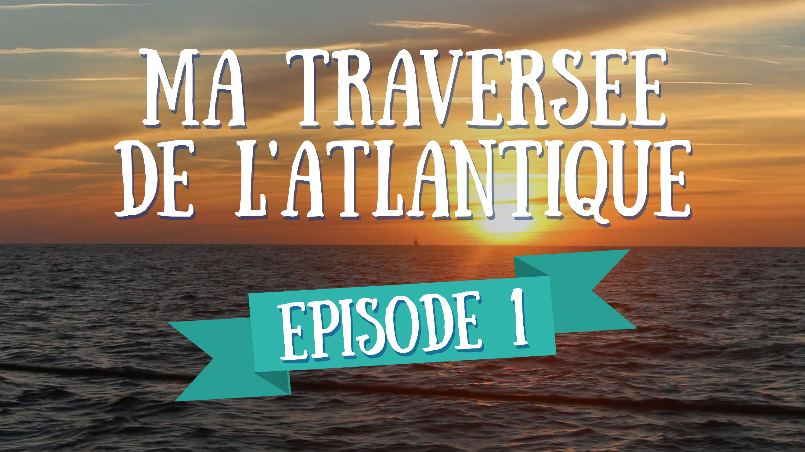 Ma Première Fois – Ma Traversée de l'Atlantique en Voilier – Ep 1