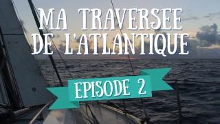 L'équipage – Ma Traversée de l'Atlantique en Voilier – Ep 2