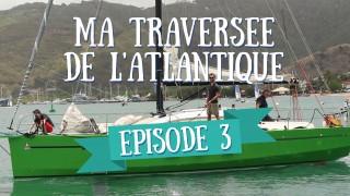 Le Bateau – Ma Traversée de l'Atlantique en Voilier – Ep 3