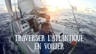 Traverser l'Atlantique en voilier ? Vidéos et conseils pour partir