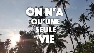 On n'a qu'une seule vie