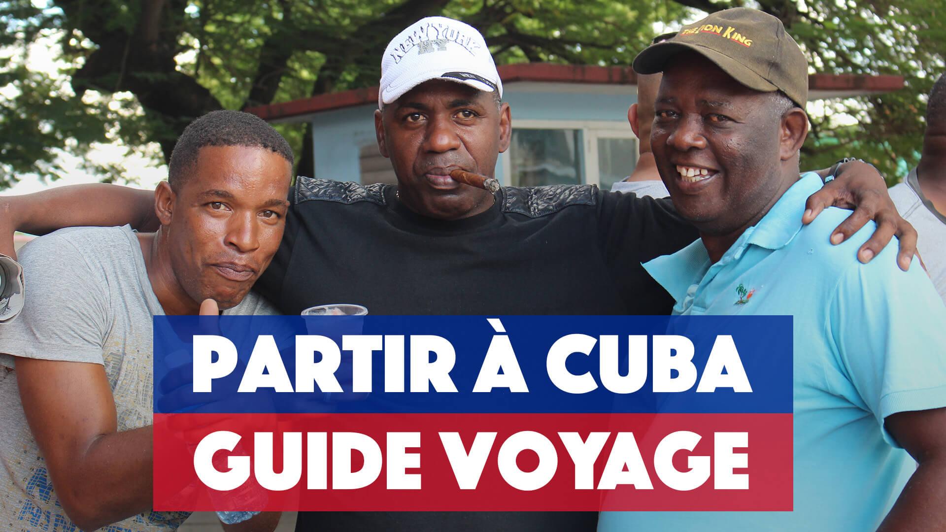 Guide partir voyager à Cuba : conseils, bons plans et itinéraire